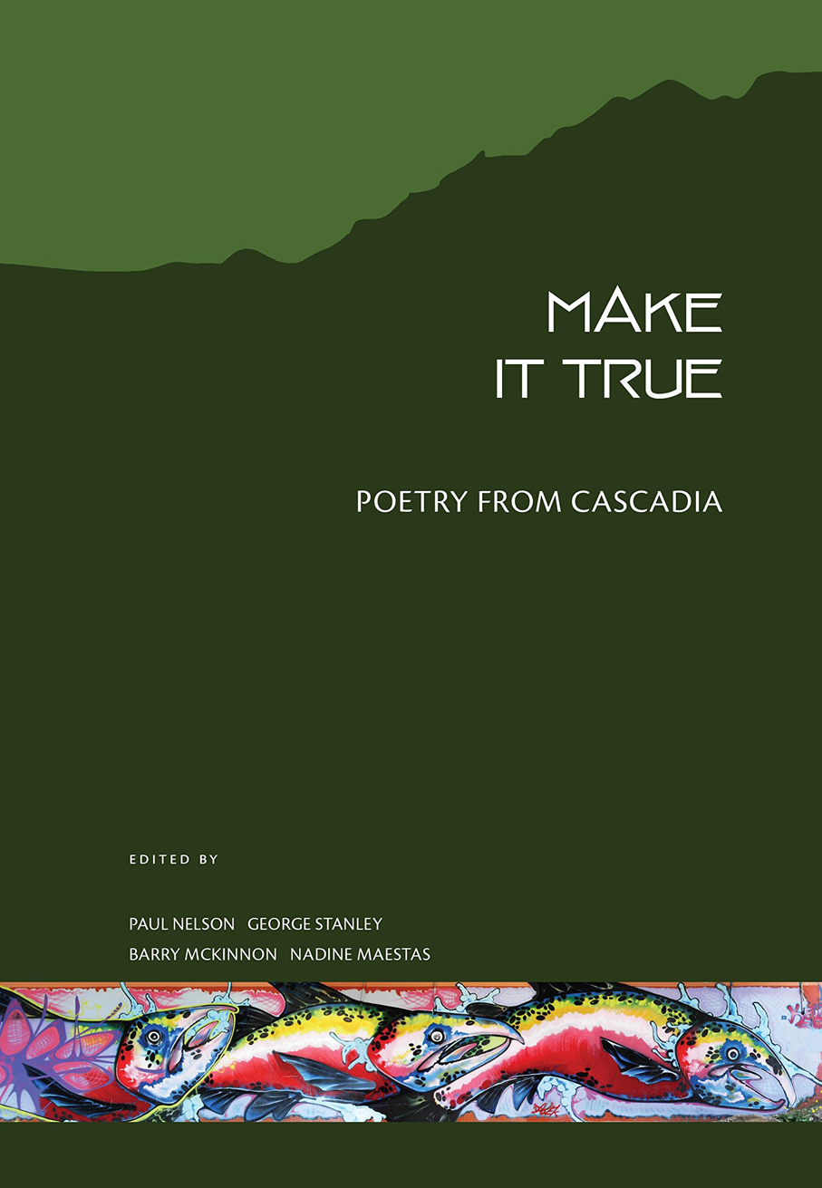 Make It True Poetry From Cascadia